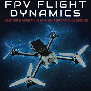 FPV Flight Dynamics: Mastering Acro Mode on